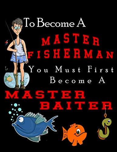 - Fishing Journal To Become A Master Fisherman You Must First Become A Master Baiter: A 120 Page  anglers fish log/journal to keep track of your locations , bait, weather conditions, and so much more.