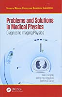 Problems and Solutions in Medical Physics (Series in Medical Physics and Biomedical Engineering) (Volume 1)
