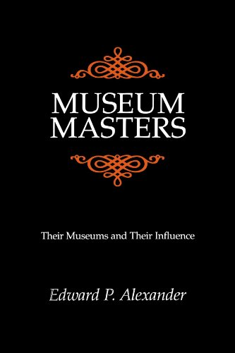 Museum Masters: Their Museums and Their Influence (American Association for State and Local History)