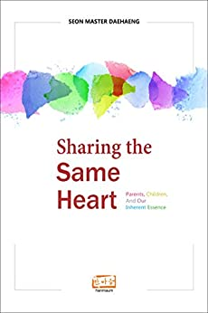 Sharing the Same Heart: Parents, Children, and Our Inherent Essence by [Daehaeng, Seon Master]