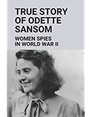 True Story Of Odette Sansom: Women Spies In World War II: Code Name Lise
