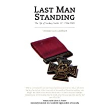 Last Man Standing: The Life of Smokey Smith, VC, 1914-2005 by Thomas Glen Lockhart (2012-11-27)