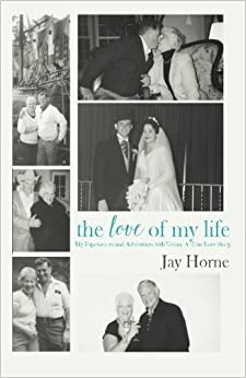 The Love of My Life. My Experiences and Adventures with Vivian. A True Love Story. by Jay Horne (2015-08-20)
