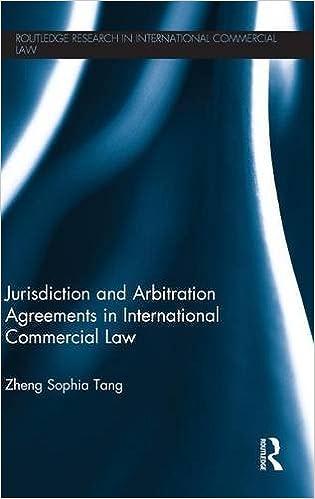 Jurisdiction and arbitration agreements in international commercial jurisdiction and arbitration agreements in international commercial law routledge research in international commercial law zheng sophia tang platinumwayz