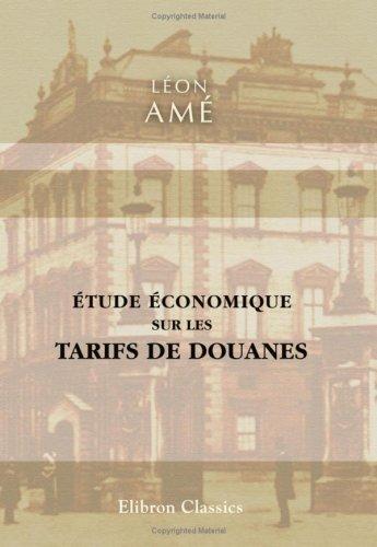 Download Étude économique sur les tarifs de douanes (French Edition) pdf