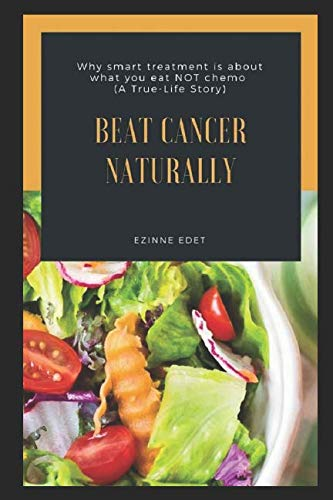 Beat Cancer Naturally: (why smart treatment is about what you eat NOT chemo) by Ezinne Edet