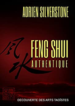 Feng Shui Authentique (Découverte des Arts Taoïstes) (French Edition) by [Silverstone, Adrien]