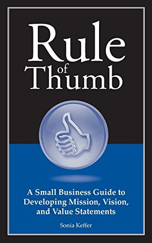 Rule of Thumb: A Small Business Guide to Developing Mission, Vision, and Value Statements by Sonia Keffer (2014-04-07)