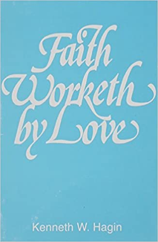 Faith worketh by love kenneth hagin jr 9780892767038 amazon faith worketh by love kenneth hagin jr 9780892767038 amazon books malvernweather Image collections