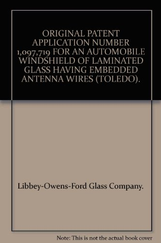 ORIGINAL PATENT APPLICATION NUMBER 1,097,719 FOR AN AUTOMOBILE WINDSHIELD OF LAMINATED GLASS HAVING EMBEDDED ANTENNA WIRES (TOLEDO). - 719 Glasses