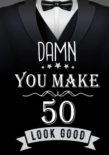 Damn, You Make 50 Look Good: Birthday Memory Book, Birthday Journal Notebook For 50 Year Old Men, 7 x 10, 120 Blank Pages(Birthday Keepsake Book)