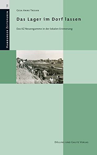 Das Lager im Dorf lassen: Das KZ Neuengamme in der lokalen Erinnerung (Hamburger Zeitspuren)