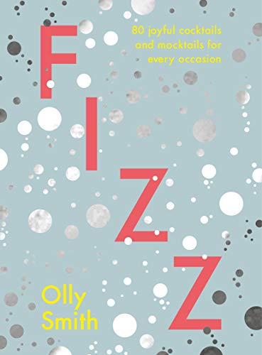 Fizz: 80 joyful cocktails and mocktails for every occasion