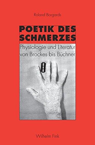 Poetik des Schmerzes: Physiologie und Literatur von Brockes bis Büchner