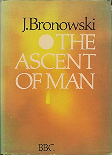 New Yorkers Covers About Ascent Of Man >> The Ascent Of Man Jacob Bronowski 9780316109307 Amazon Com Books