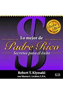 Lo mejor de padre rico/ The Best of Rich Dad: Secretos para el exito