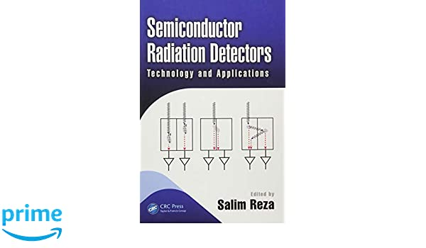 Semiconductor Radiation Detectors: Technology and Applications (Devices, Circuits, and Systems): Salim Reza: 9781138710344: Amazon.com: Books
