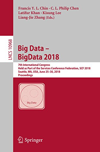 Big Data - BigData 2018: 7th International Congress, Held as Part of the Services Conference Federation, SCF 2018, Seattle, WA, USA, June 25-30, 2018, ... incl. Internet/Web, and HCI Book 10968)