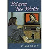 Between Two Worlds, Sarah Sargent, 039566425X