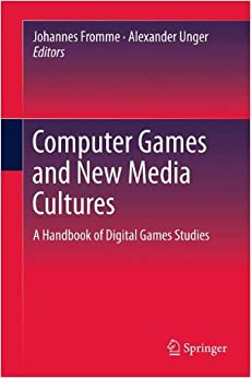 Computer Games and New Media Cultures: A Handbook of Digital Games Studies