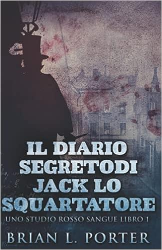 Il Diario Segreto Di Jack Lo Squartatore: In Italiano