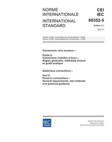 IEC 60352-5 Ed. 2.1 b:2003, Solderless connections - Part 5: Press-in connections - General requirements, test methods and practical guidance