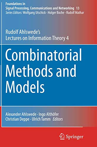 Combinatorial Methods and Models: Rudolf Ahlswede's Lectures on Information Theory 4 (Foundations in Signal Processing, Communications and Networking)