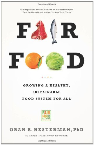 Fair Food: Growing a Healthy, Sustainable Food System for All