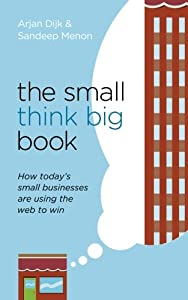 The Small Think Big Book: How today's small businesses are using the web to win by Think Big Publishing