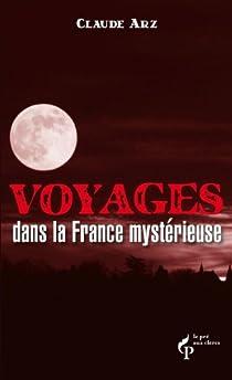 Voyages dans la France mystérieuse par Arz
