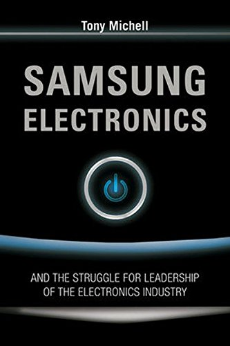 Samsung Electronics and the Struggle for Leadership of the Electronics Industry