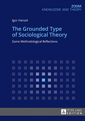The Grounded Type of Sociological Theory: Some Methodological Reflections (Zoom: Knowledge and Theory) Zoom Type