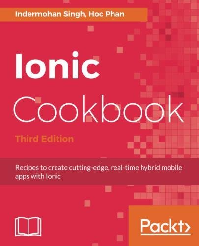 Ionic Cookbook: Recipes to create cutting-edge, real-time hybrid mobile apps with Ionic, 3rd Edition by Packt Publishing