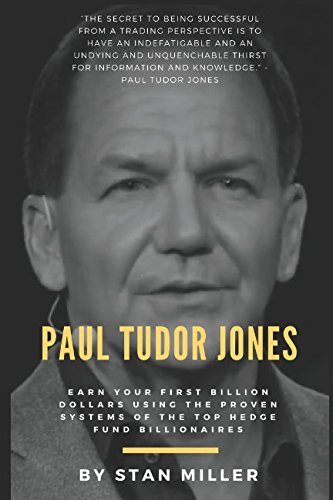 Paul Tudor Jones: Earn Your First Billion Dollars Using The Proven Systems of the Top Hedge Fund Billionaires