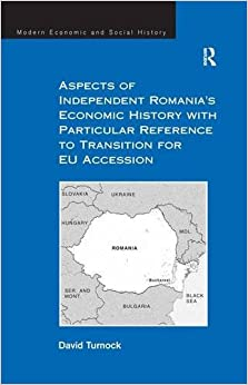 Aspects of Independent Romania's Economic History with Particular Reference to Transition for EU Accession (Modern Economic and Social History)
