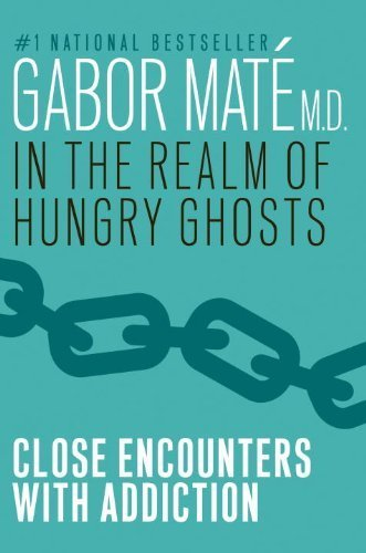 In the Realm of Hungry Ghosts by Gabor Mate (M.D) ( 2013 ) Paperback