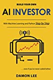 Build Your Own AI Investor: With Machine Learning