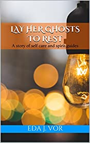 Lay Her Ghosts to Rest: A story of self care and spirit guides