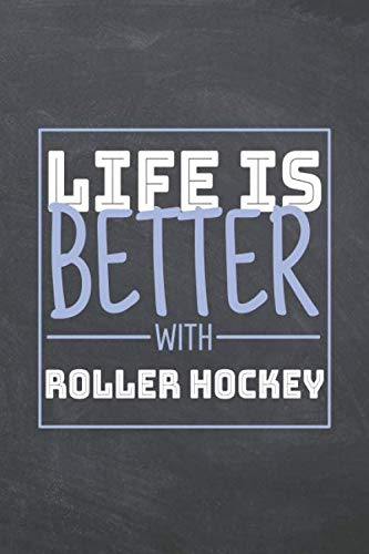 Life is Better with Roller Hockey: Roller Hockey Notebook, Planner or Journal   Size 6 x 9   110 Dot Grid Pages   Office Equipment, Supplies  Funny Roller Hockey Gift Idea for Christmas or Birthday