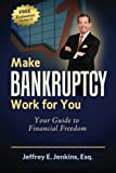 Make Bankruptcy Work for You: Your Guide to Financial Freedom