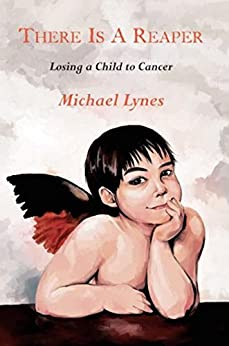 There is a Reaper: Losing a Child to Cancer by [Lynes, Michael]