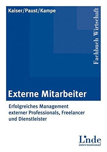 Externe Mitarbeiter: Erfolgreiches Management externer Professionals, Freelancer und Dienstleister
