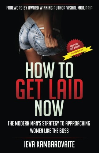 Download How to Get Laid Now: The Modern Man's Strategy to Approaching Women Like the Boss pdf