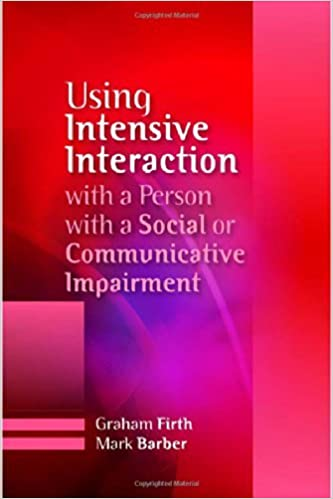 Using Intensive Interaction with a Person with a Social or Communicative Impairment by Graham Firth (15-Oct-2010)