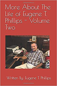 Eugene T. Phillips - More About The Life Of Eugene T. Phillips - Volume Two