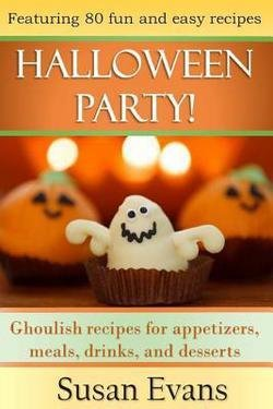 Susan Evans: Halloween Party! : Ghoulish Recipes for Appetizers, Meals, Drinks, and Desserts (Paperback); 2015 (Ghoulish Halloween Appetizers)