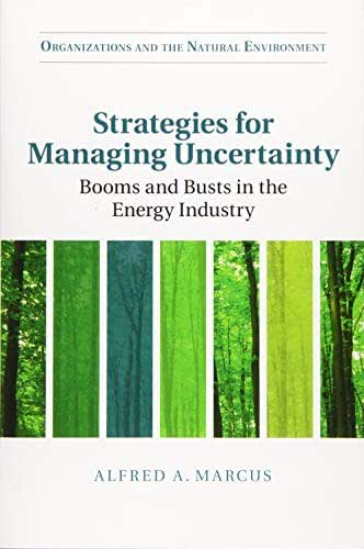 Strategies for Managing Uncertainty: Booms and Busts in the Energy Industry (Organizations and the Natural Environment)