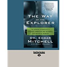 The Way of the Explorer: An Apollo Astronaut's Journey Through the Material and Mystical Worlds by Edgar Mitchell (2012-12-28)