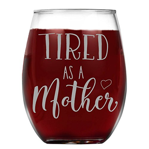Shop4Ever Tired As A Mother Laser Permanently Engraved Stemless Wine Glass ~ Gift for Mom ~ Mother's Day Drinking Cup ~ (15 oz., Clear) (1-Stemless Wine Glass) (Wine As Gift)