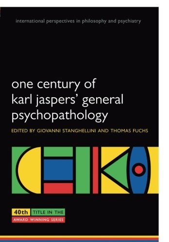 One Century of Karl Jaspers' General Psychopathology (International Perspectives in Philosophy and Psychiatry)